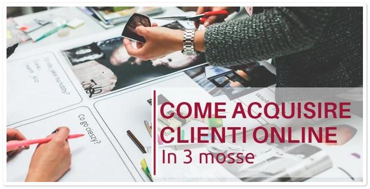 Come Acquisire Clienti Online in 3 Mosse