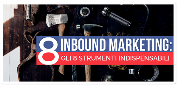 Inbound Marketing: gli 8 strumenti indispensabili