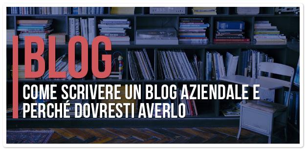 Come scrivere un blog aziendale e perché dovresti averlo