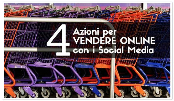 4 Azioni Mirate per Vendere Online con i Social Media