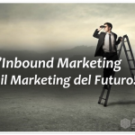L'Inbound Marketing è il Marketing del Futuro!