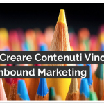 Come Creare Contenuti Vincenti con l'Inbound Marketing