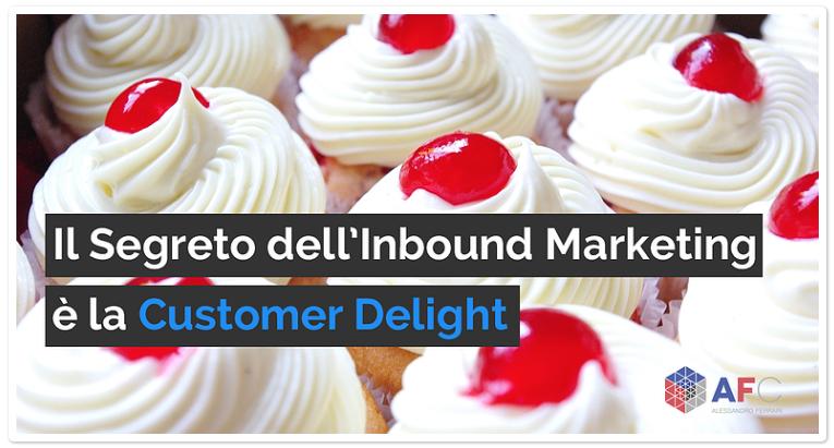 Il Segreto dell'Inbound Marketing è la Customer Delight