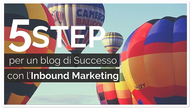 I 5 Step per un Blog di Successo con l'Inbound Marketing