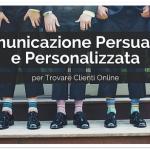 Comunicazione Persuasiva e Personalizzata per Trovare Clienti Online