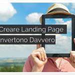 Come Creare Landing Page che Convertono Davvero
