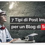 7 Tipi di Post Imperdibili per un Blog di Successo