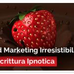 Inbound Marketing Irresistibile con la Scrittura Ipnotica!
