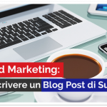 Inbound Marketing: Come Scrivere un Blog Post di Successo