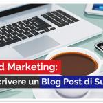 Inbound Marketing: Come Scrivere un Blog Post di Successo