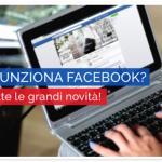 Come funziona Facebook? Scopri tutte le grandi novità!