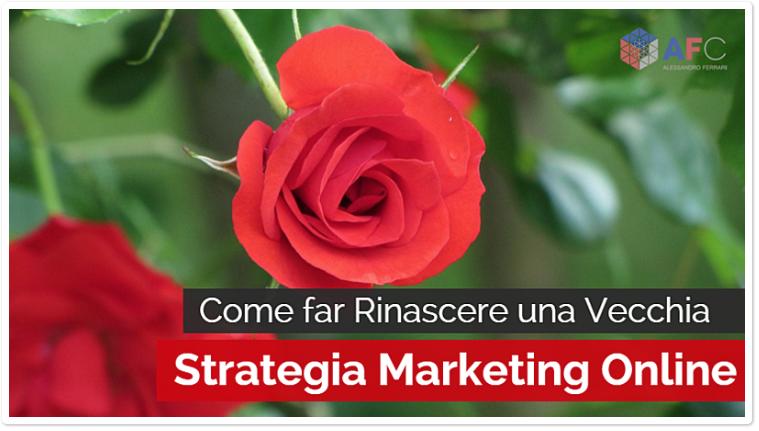 Come far Rinascere una Vecchia Strategia Marketing Online