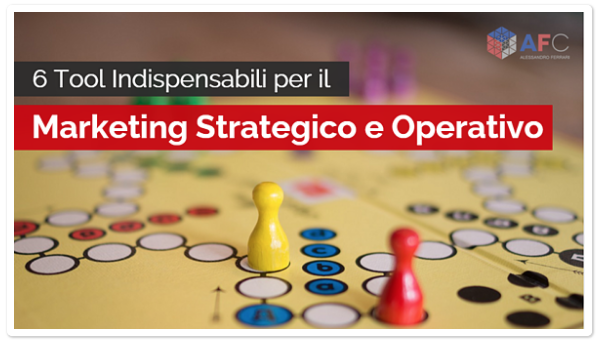 6 Tool Indispensabili per il Marketing Strategico e Operativo
