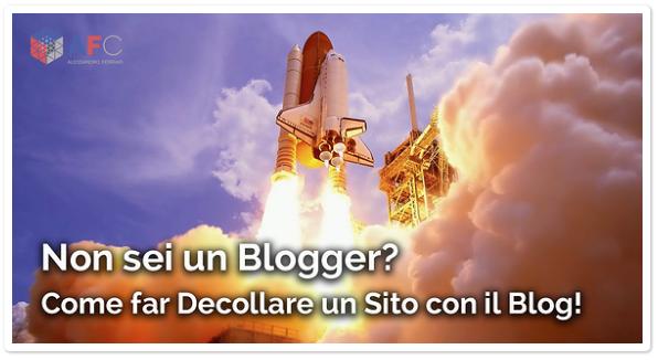 Non sei un Blogger? Come far Decollare un Sito con il Blog