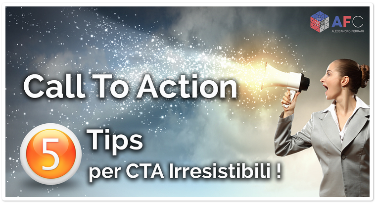 Call To Action: 5 Tips per CTA Irresistibili!