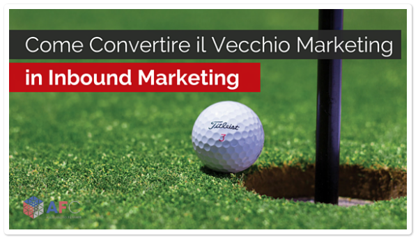 Come Convertire il Vecchio Marketing in Inbound Marketing