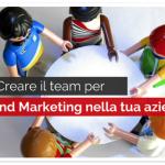 Come Creare il team per l'inbound Marketing nella tua azienda