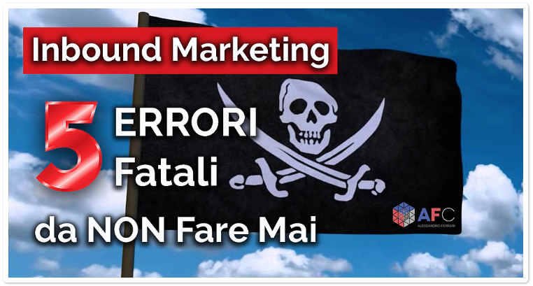 Inbound Marketing: 5 Errori Fatali da Non Fare Mai