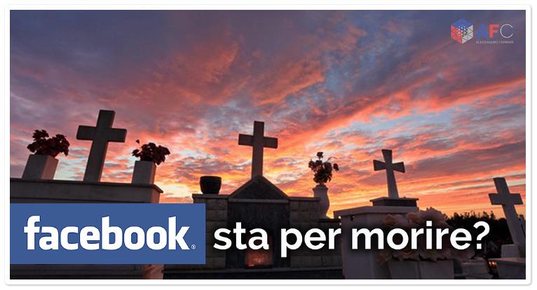 Facebook sta per morire?