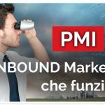 PMI: l'INBOUND Marketing che funziona!