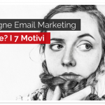 Campagne Email Marketing Ignorate? I 7 Motivi