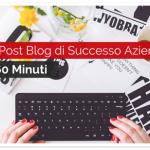 Creare Post Blog di Successo Aziendali in soli 60 Minuti
