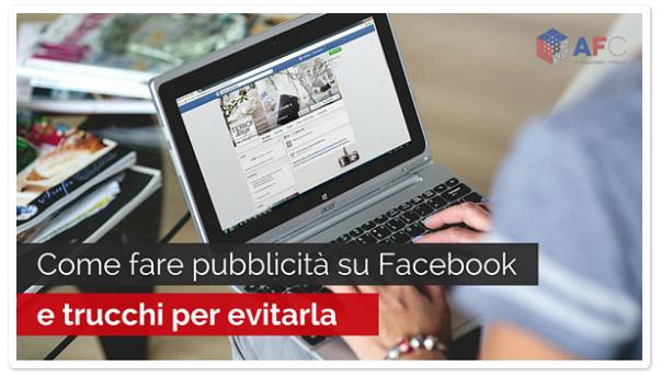 Come fare pubblicità su Facebook e come Evitarla
