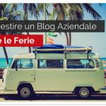 Come gestire un Blog Aziendale durante le Ferie
