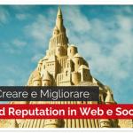 Come Creare e Migliorare la Brand Reputation in Web e Social