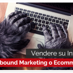 Vendere su Internet: Inbound Marketing o Ecommerce?