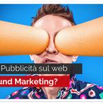 Meglio Pubblicità sul web o inbound Marketing?
