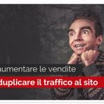 Come aumentare le vendite senza duplicare il traffico al sito