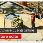 Come Trovare Clienti Online nel Settore Edile
