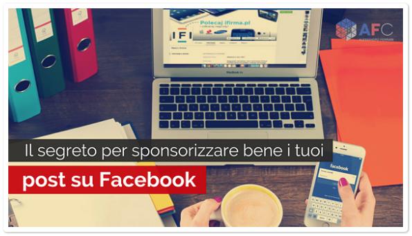 Il Segreto per Sponsorizzare Bene i tuoi Post su Facebook