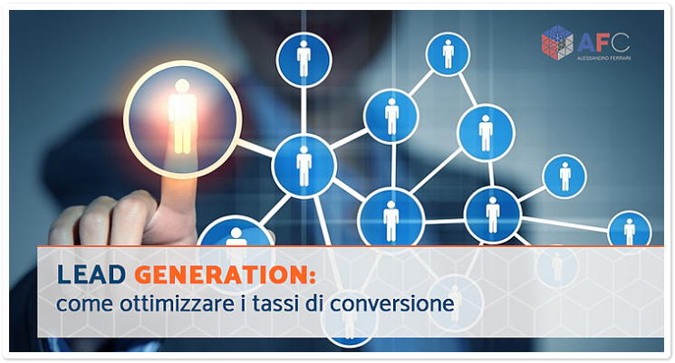Lead Generation: come ottimizzare i tassi di conversione