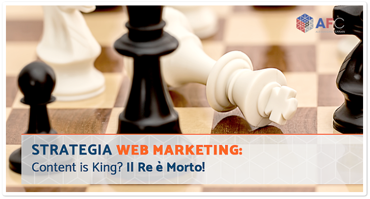 Strategia Web Marketing: Content is King? Il Re è Morto!